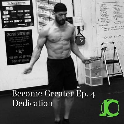 Become Greater Ep. 4 - Dedication
