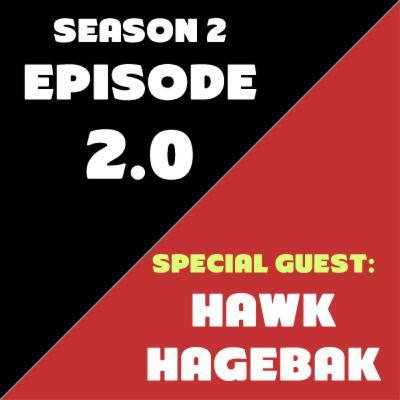 Season 2: Episode 2 with Special Guest: Hawk Hagebak