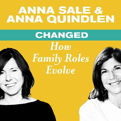 Changed: Managing Tricky Family Dynamics with Anna Quindlen and Anna Sale