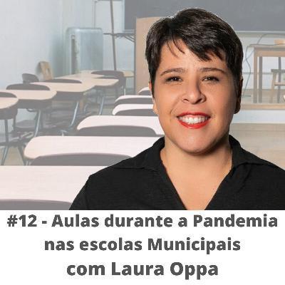 #12 - Aulas durante a pandemia nas escolas municipais - com Laura Oppa