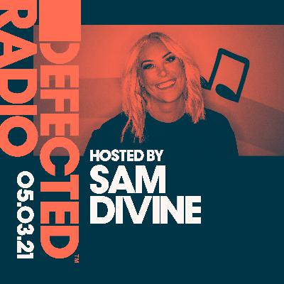 Defected Radio Show: Hosted by Sam Divine - 05.03.21
