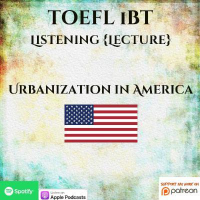 TOEFL iBT | Listening | Lecture | Urbanization in America