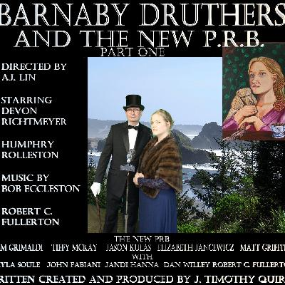 Episode 3.33  Barnaby Druthers and the New P.R.B. Part One
