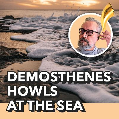 Demosthenes Howls At The Sea