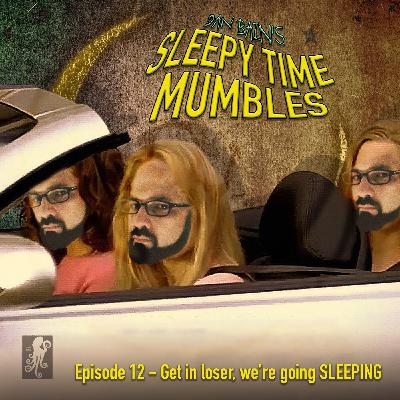 Get in loser, we're going SLEEPING