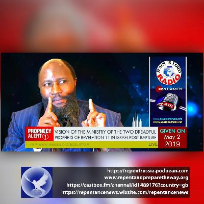 EPISODE 598 - 02MAY2019 - VISION OF THE MINISTRY OF THE TWO DREADFUL PROPHETS OF REVELATION 11 IN ISRAEL POST RAPTURE - PROPHET DR. OWUOR