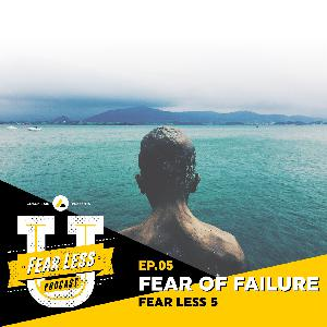 Fear Less University - Ep.5: Fear of Failure - A Fear Less 5 with Coach Lain