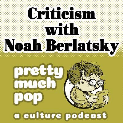 Pretty Much Pop #36: Criticism w/ Noah Berlatsky