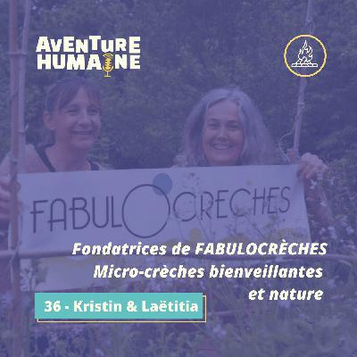 #36 - 🎙 Kristin & Laëtitia 👼 - Fabulocrèches, 2 micro-crèches bienveillantes et natures !