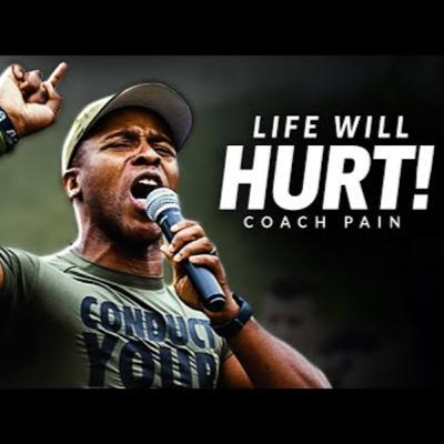 Motivational Podcasts | LIFE WILL HURT - Best Motivational Speech (Featuring Coach Pain)