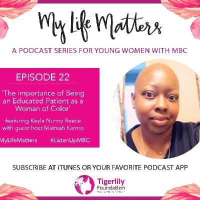 Episode 22 - Keyla Nunny Reece - The Importance of Being an Educated Patient as a Woman of Color
