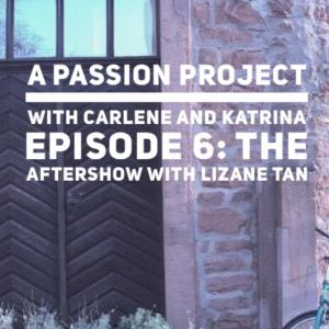 Episode 6: The Aftershow with Lizane Tan