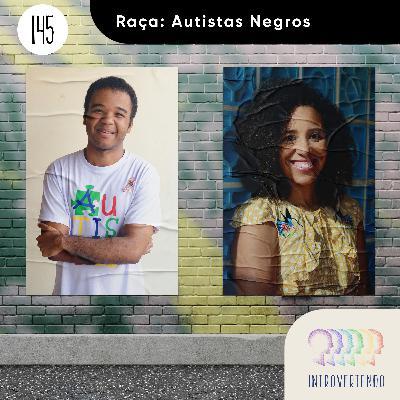 #145 - Raça: Autistas Negros