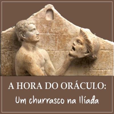 A Hora do Oráculo #1 - Um churrasco na Ilíada