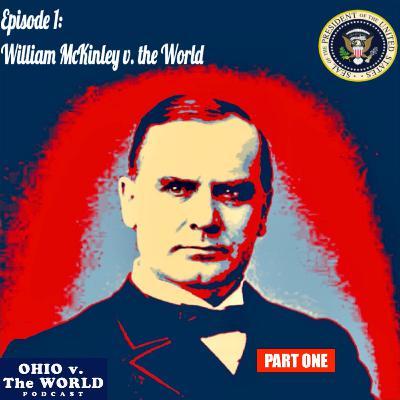 Ep. 1, Part 1: William McKinley v. the World