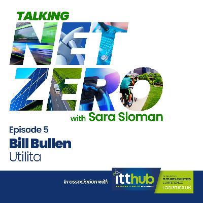 5: Talking Net Zero episode 5 - Bill Bullen