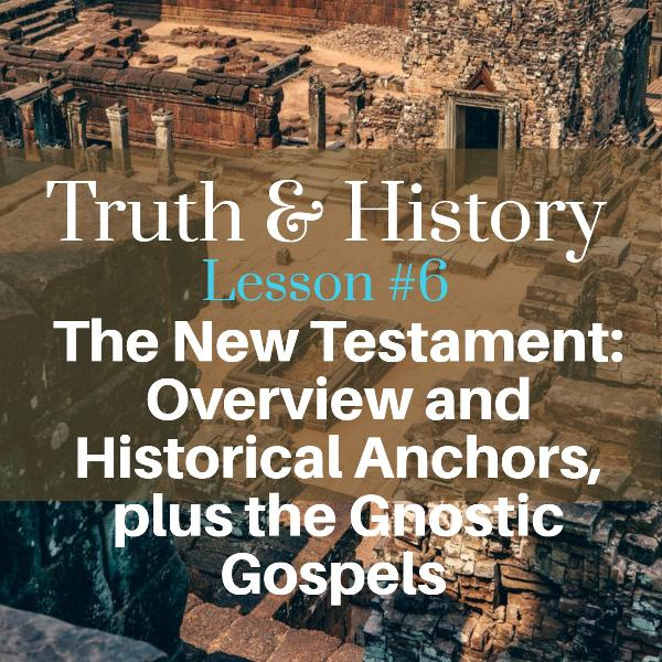 Truth and History, Lesson Six: The New Testament and Historical Anchors, plus the Gnostic Gospels