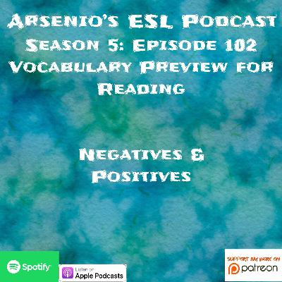 Arsenio's ESL Podcast | Season 5 Episode 102 | Vocabulary Preview for Reading | Negatives & Positives