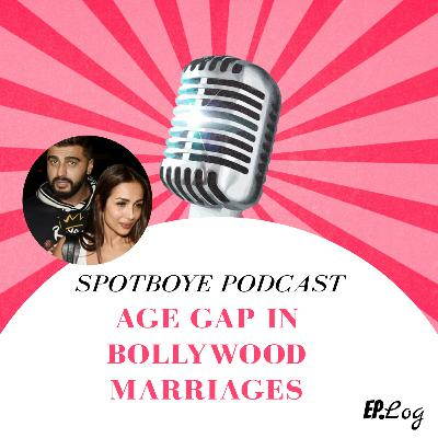 Ep. 34: AGE GAP IN BOLLYWOOD MARRIAGES