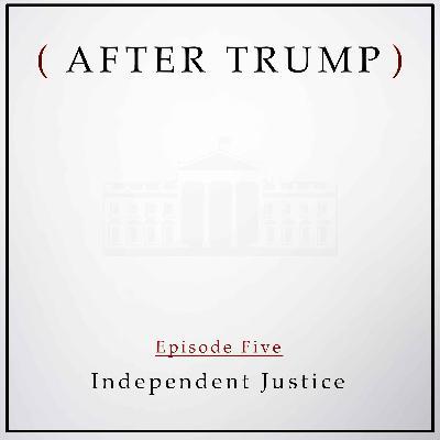 Episode 5: Independent Justice