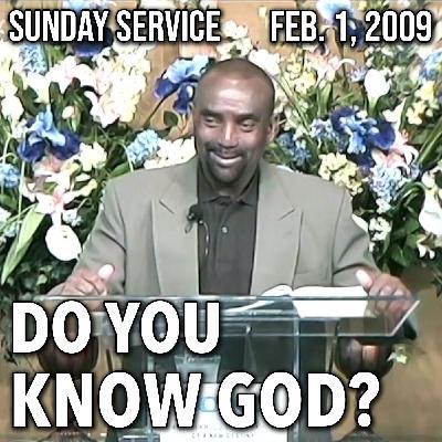 Do You Know God? (Sunday Service 2/1/09)