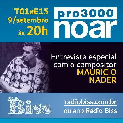 Pro3000 no Ar - T01xE15 - Mauricio Nader... música, cinema, TV e Brasil