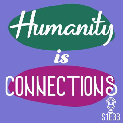 S1E33 Humanity is Connections