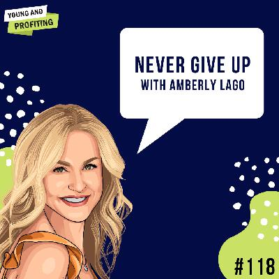 #118: Never Give Up with Amberly Lago