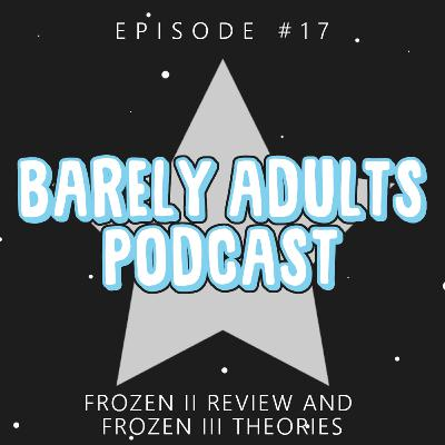 Frozen 2 Review and Frozen 3 Theories | Barely Adults Podcast #17
