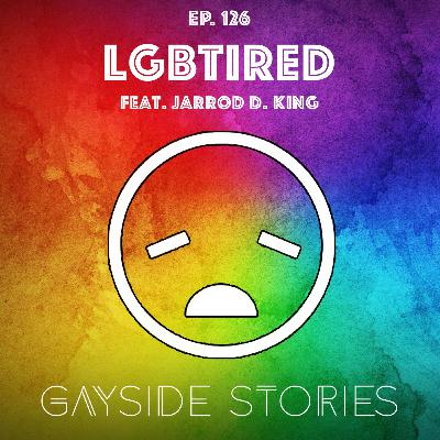 Ep. 126 - LGBTired (feat. Jarrod D. King)