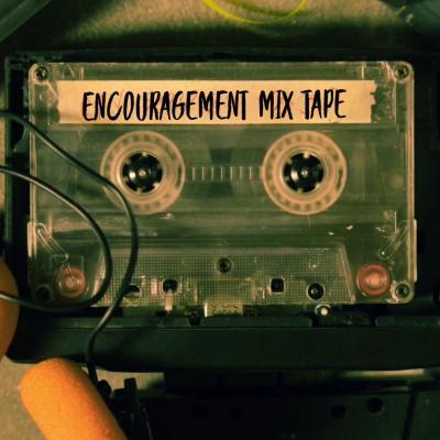 🔥🔊🎧 Encouragement Mix Tape 🎧🔊🔥