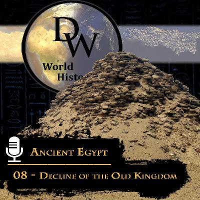Ancient Egypt - 08 - Decline of the Old Kingdom