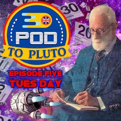 Pod To Pluto: EP5 - Tuesday