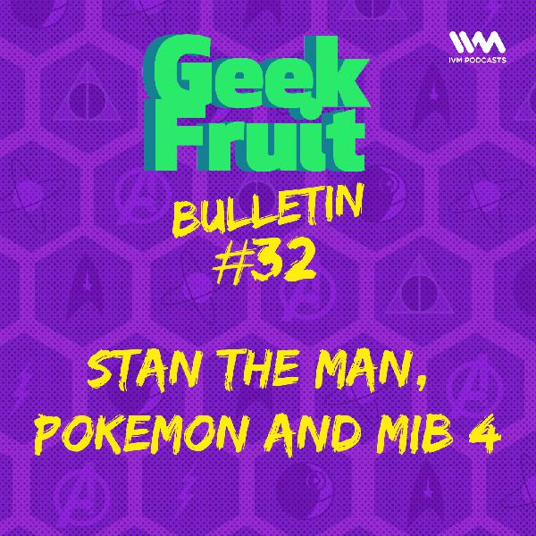 Ep. 181: Bulletin #32: Stan The Man, Pokemon and MIB 4