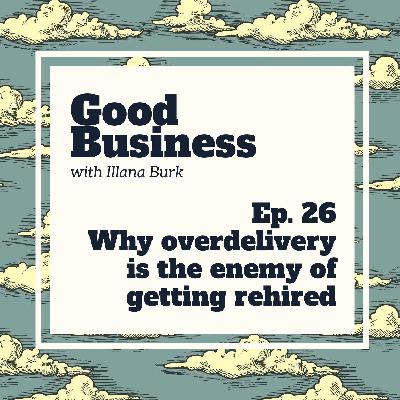 Freelance Files: Why over-delivery is the enemy of getting rehired | GB 26