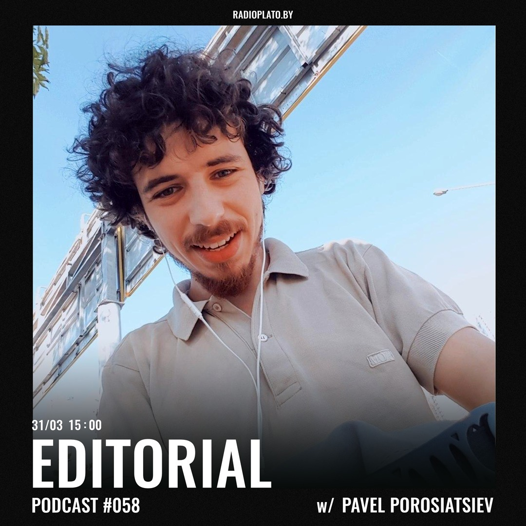 Radio Plato - Editorial Podcast #058 w Pavel Porosiatsiev