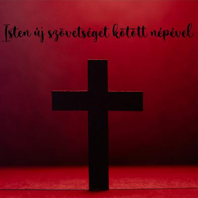 Isten új szövetséget kötött népével - Zsidók 8:10-13