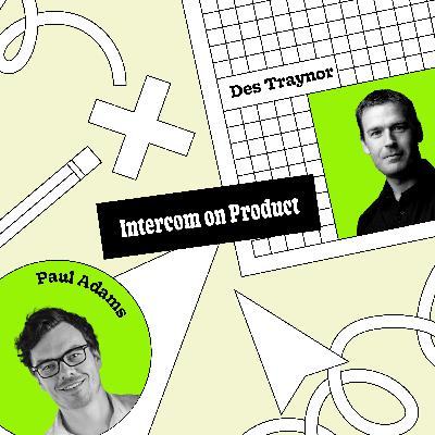 Intercom on Product: Understanding your customer is key to good product judgment