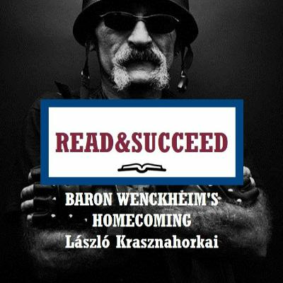 Read&Succeed | Ep 8 | Baron Wenckheim's Homecoming (2016) | László Krasznahorkai | 8-5-20