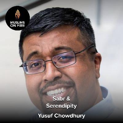 Yusuf Chowdhury on Sabr and Serendipity