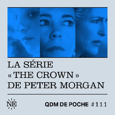 "#111 - QDM de Poche - La série ""The Crown"" de Peter Morgan"
