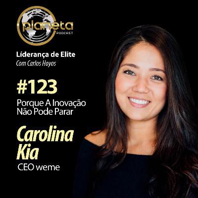 #123 - Porque a inovação não pode parar com Carolina KIA - Sócia e CEO da weme