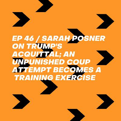 Sarah Posner on Trump's Acquittal; An Unpunished Coup Attempt Becomes a Training Exercise