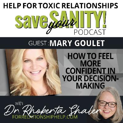 How To Feel More Confident In Your Decision-Making   Guest: Mary Goulet