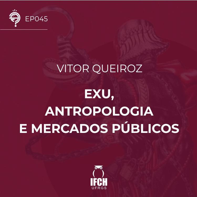 Ep. 045: Exu, Antropologia e o Mercado Público