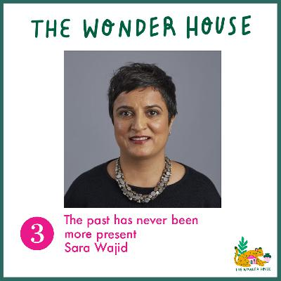 The past has never been more present with Sara Wajid