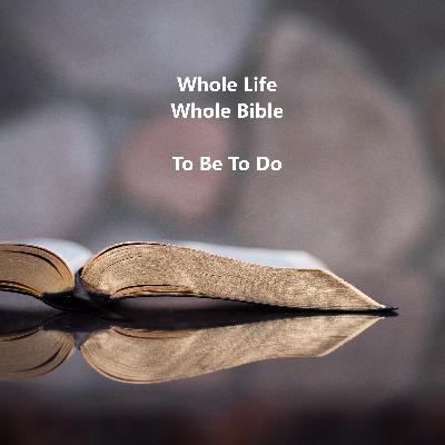 Whole Life Whole Bible - To Be To Do