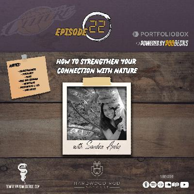 How To Strengthen Your Connection With Nature  | Episode #22 | with Sandra Arely 🍄