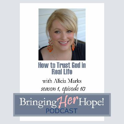 Episode 10: How to trust God in real life with special guest Alicia Marks