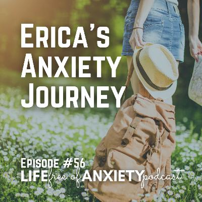 E056 - Erica's Anxiety Journey